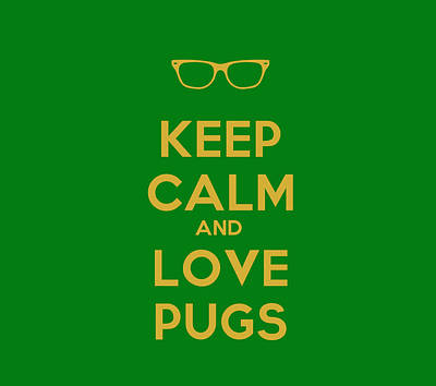 Purebred Painting - Keep Calm And Love Pugs by Celestial Images