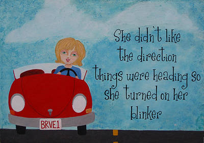Turned On Her Blinker Print by Brandy Gerber