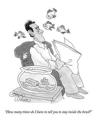 Goldfish Drawing - A Man Sitting Beside An Empty Fish Bowl Speaks by Gahan Wilson