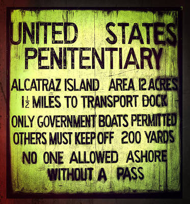 Alcatraz Photograph - Alcatraz Island United States Penitentiary Sign 3 by The  Vault - Jennifer Rondinelli Reilly