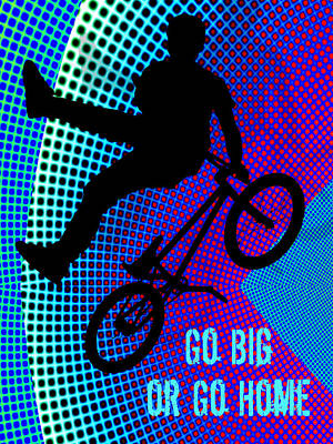 Bmx Fractal Movie Marquee Go Big Or Go Home Print by Elaine Plesser