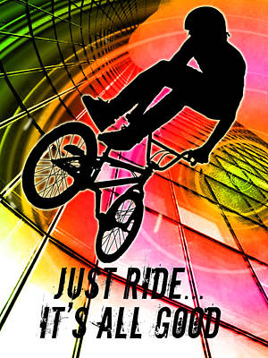 Bmx In Lines And Circles Just Ride It's All Good Print by Elaine Plesser