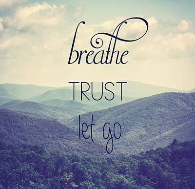 Typography Photograph - Breathe Trust Let Go by Kim Hojnacki