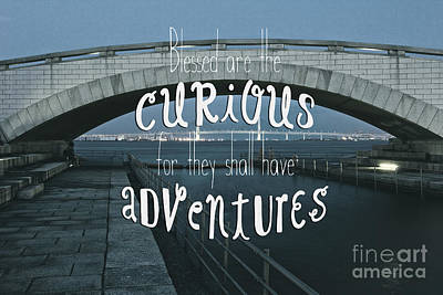 Blessed Are The Curious For They Shall Have Adventures Print by Beverly Claire Kaiya