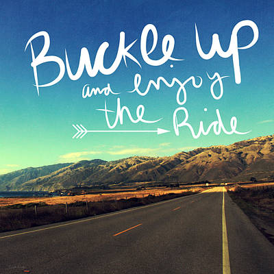 Buckle Up And Enjoy The Ride Print by Linda Woods
