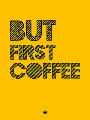 Famous Digital Art - But First Coffee Poster Yellow by Naxart Studio