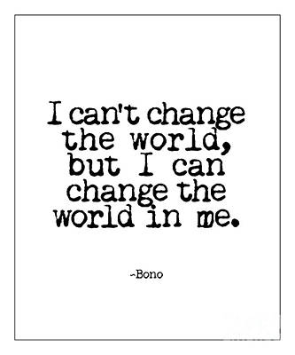 Bono Photograph - Change The World Bono Quote by Kate McKenna