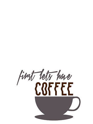 First Lets Have Coffee Minimalist Poster Print by Celestial Images