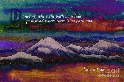 Forge Your Own Path And Leave A Trail Print by Beverly Claire Kaiya