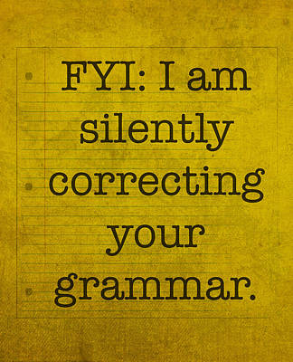 Fyi I Am Silently Correcting Your Grammar Print by Design Turnpike