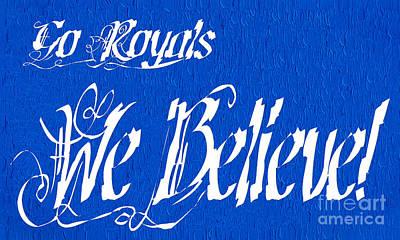 Believe Digital Art - Go Royals We Believe by Andee Design
