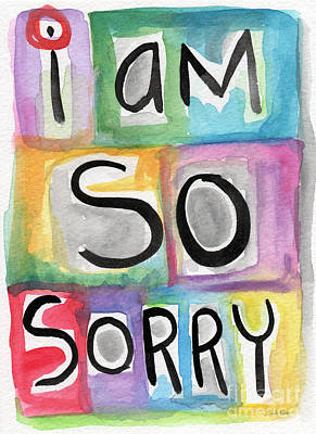 I Am So Sorry Print by Linda Woods
