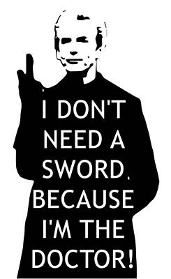 I Dont Need A Sword Because Im The Doctor Print by Jera Sky