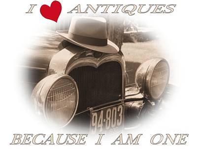 Antic Car Photograph - I Love Antiques Because I Am One by Joseph Marquis