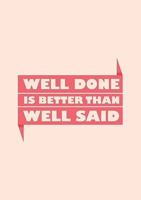 Well Done Is Better Than Well Said -  Benjamin Franklin Inspirational Quotes Poster Print by Lab No 4 - The Quotography Department