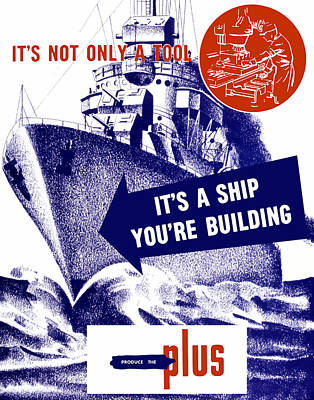 Us Propaganda Painting - It's A Ship You're Building - Ww2 by War Is Hell Store