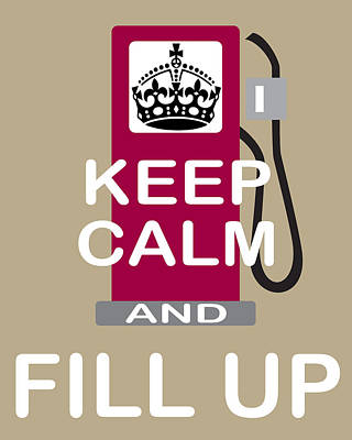 Premium Gas Photograph - Keep Calm And Fill Up by Daryl Macintyre