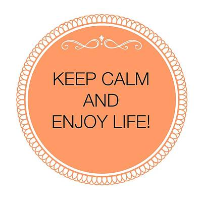 Kepp Calm And Enjoy Life Print by Janpen Sherwood