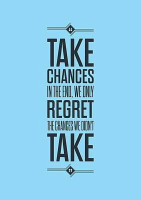 Take Chances In The End, We Only Regret The Chances We Did Not Take Inspirational Quotes Poster Print by Lab No 4 - The Quotography Department