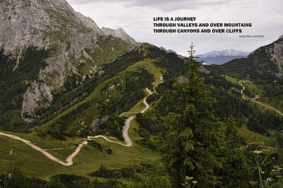 Life Is A Journey Through Valleys And Over Mountains Through Canyons And Over Cliffs Print by Gerlinde Keating - Galleria GK Keating Associates Inc