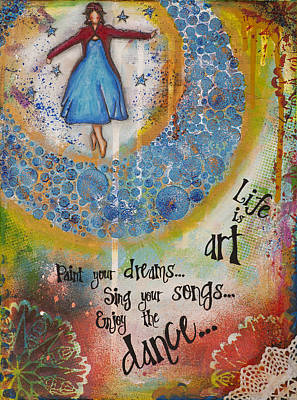 Life Is Art. Paint Your Dreams. Sing Your Songs. Enjoy The Dance. - Colorful Collage Painting Print by Stanka Vukelic