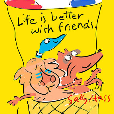 Life Is Better With Friends Print by Sally Huss