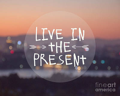 Live In The Present Print by Jillian Audrey Photography