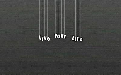 Life Painting - Live Your Life by Florian Rodarte