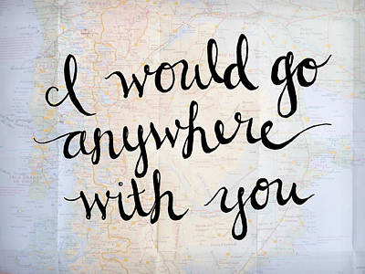 Sweet Digital Art - Map Art - I Would Go Anywhere With You by Michelle Eshleman