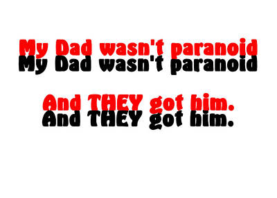 My Dad Wasn't Paranoid Print by Bruce Iorio