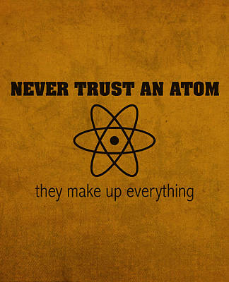 University Of Arizona Mixed Media - Never Trust An Atom They Make Up Everything Humor Art by Design Turnpike