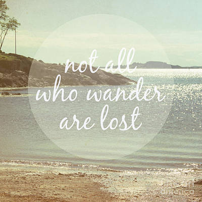 Not All Who Wander Are Lost Print by Jillian Audrey Photography