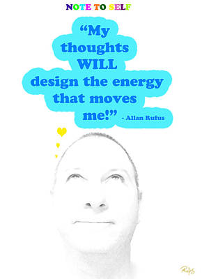 Note To Self  My Thoughts Will Design The Energy That Moves Me Print by Allan Rufus