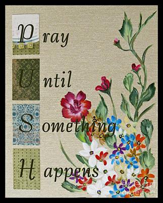 Pray Until Something Happens Print by Ella Kaye Dickey
