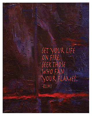 Rumi Painting - Set Your Life On Fire By Rumi by Shawn Shea