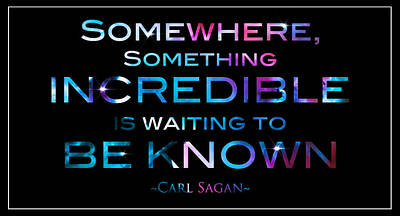 Carl Sagan Quote Something Somewhere Incredible Is Waiting To Be Known 2 Print by The  Vault - Jennifer Rondinelli Reilly