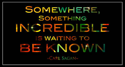 Carl Sagan Quote Somewhere Something Incredible Is Waiting To Be Known 1 Print by The  Vault - Jennifer Rondinelli Reilly