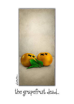 Grapefruit Painting - The Grapefruit Dead... by Will Bullas