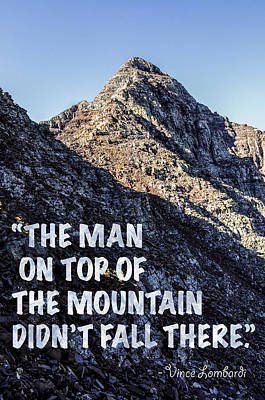 The Man On Top Of The Mountain Didn't Fall There Print by Aaron Spong
