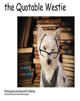 Westie Terrier Photograph - the Quotable Westie by Edward Fielding