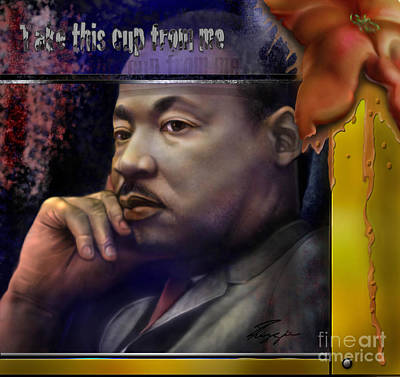 Martin Luther King Jr Painting - This Cup - The Reality That Was King by Reggie Duffie
