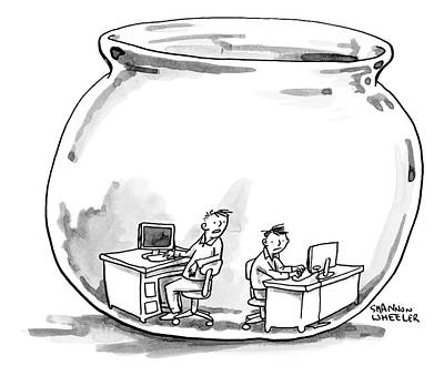 Cubicle Drawing - Two Men Work At Computer Desks In A Fish Bowl by Shannon Wheeler