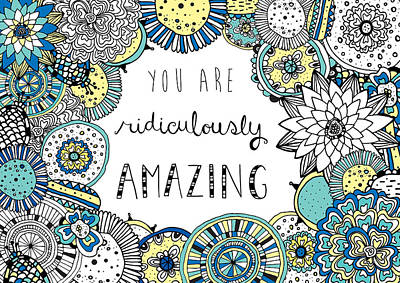 Claire Photograph - You Are Ridiculously Amazing by Susan Claire