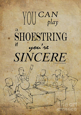 Quote Drawing - You Can Play A Shoestring If You Are Sincere by Pablo Franchi