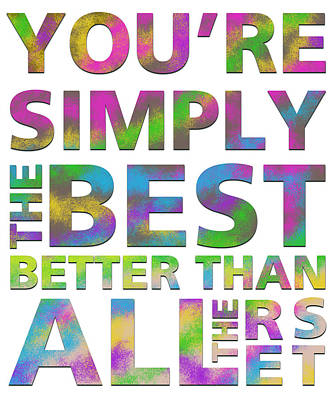 You're Simply The Best Print by Gina Dsgn