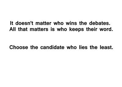 It Does Not Matter Who Wins The Debates Print by Bruce Iorio