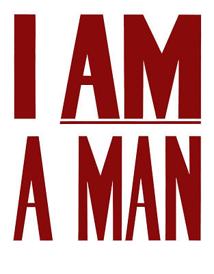 Black History Mixed Media - I Am A Man by War Is Hell Store
