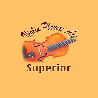 Violin Digital Art - Violin Players Are Superior by M K  Miller