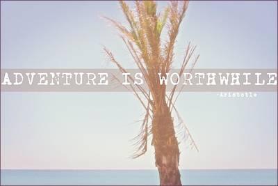 Adventure Is Worthwhile Print by Ingvild Carmen