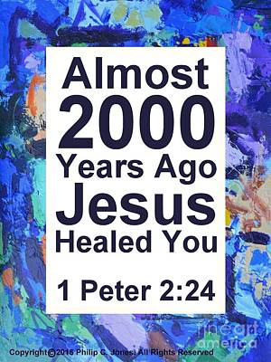 Almost 2000 Years Ago Jesus Healed You - 1 Peter 2 24 - Poster Print by Philip Jones